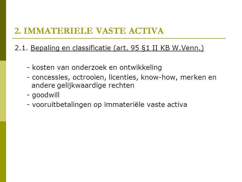 2.IMMATERIELE VASTE ACTIVA 2.1. Bepaling en classificatie (art.