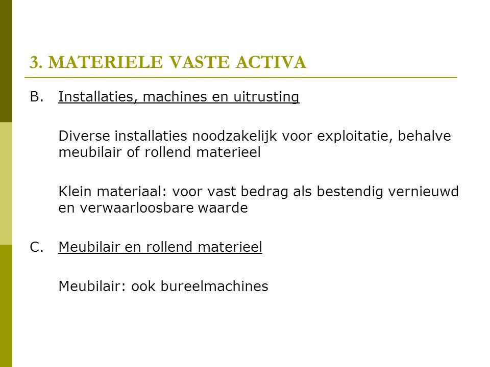 3. MATERIELE VASTE ACTIVA B.Installaties, machines en uitrusting Diverse installaties noodzakelijk voor exploitatie, behalve meubilair of rollend mate