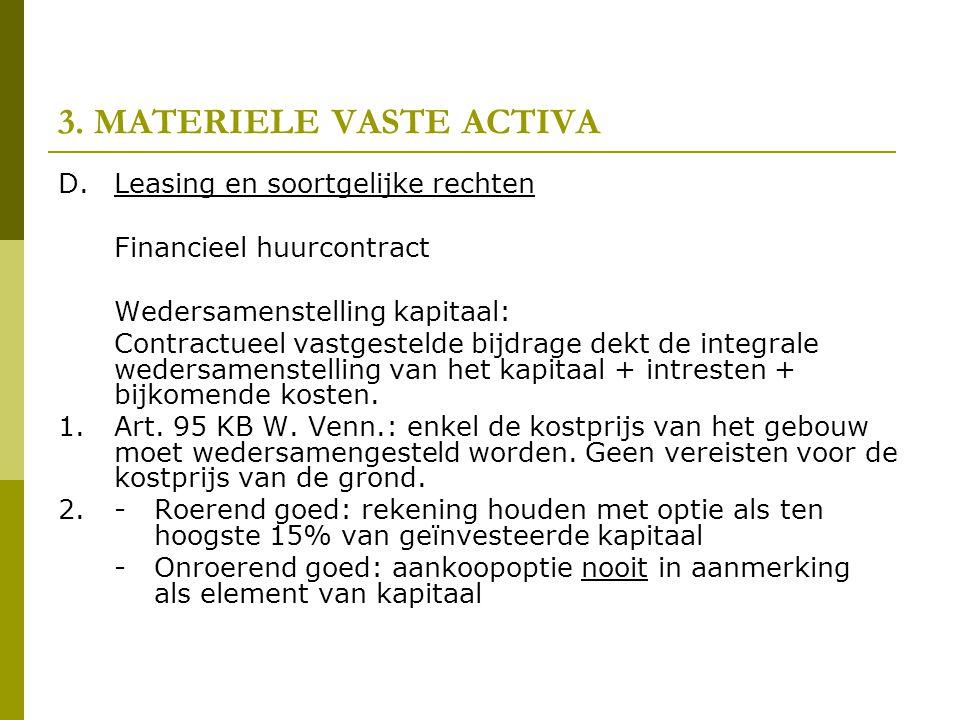 3. MATERIELE VASTE ACTIVA D.Leasing en soortgelijke rechten Financieel huurcontract Wedersamenstelling kapitaal: Contractueel vastgestelde bijdrage de
