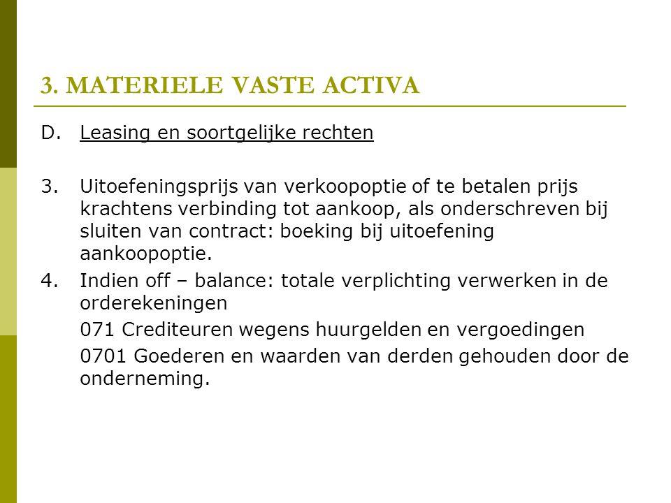 3. MATERIELE VASTE ACTIVA D.Leasing en soortgelijke rechten 3.Uitoefeningsprijs van verkoopoptie of te betalen prijs krachtens verbinding tot aankoop,