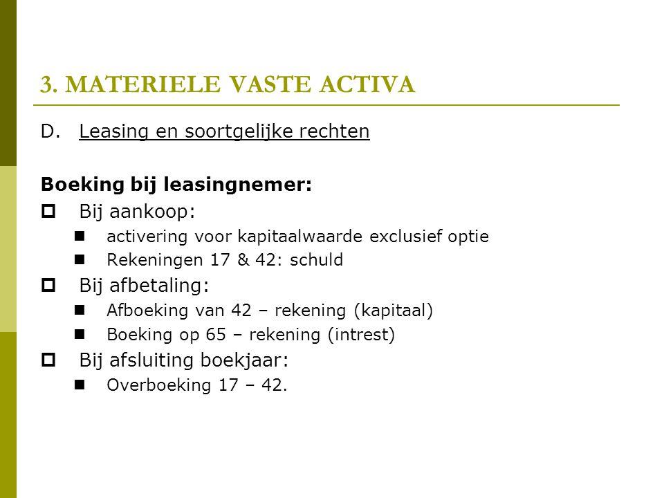 3. MATERIELE VASTE ACTIVA D.Leasing en soortgelijke rechten Boeking bij leasingnemer:  Bij aankoop:  activering voor kapitaalwaarde exclusief optie