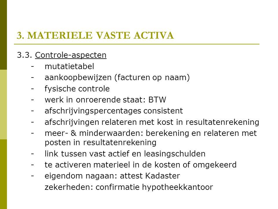 3. MATERIELE VASTE ACTIVA 3.3. Controle-aspecten - mutatietabel - aankoopbewijzen (facturen op naam) - fysische controle - werk in onroerende staat: B