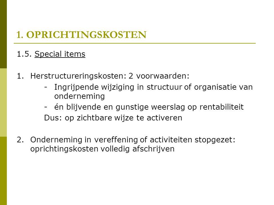 1. OPRICHTINGSKOSTEN 1.5. Special items 1.Herstructureringskosten: 2 voorwaarden: -Ingrijpende wijziging in structuur of organisatie van onderneming -
