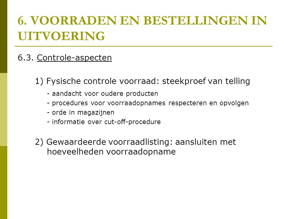 6. VOORRADEN EN BESTELLINGEN IN UITVOERING 6.3. Controle-aspecten 1) Fysische controle voorraad: steekproef van telling - aandacht voor oudere product