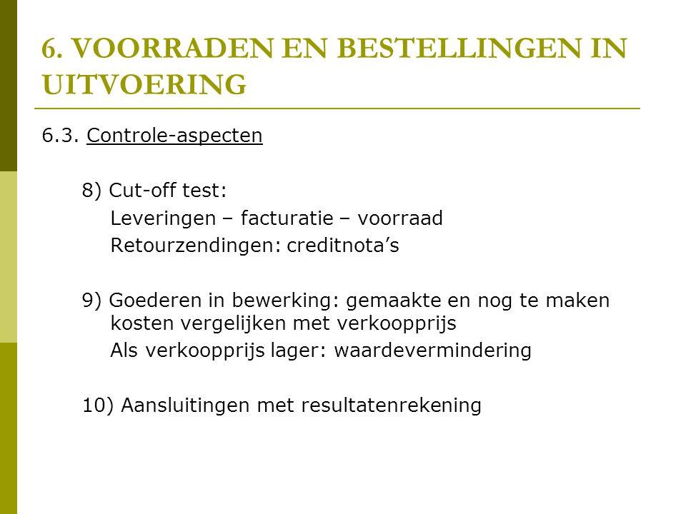 6. VOORRADEN EN BESTELLINGEN IN UITVOERING 6.3. Controle-aspecten 8) Cut-off test: Leveringen – facturatie – voorraad Retourzendingen: creditnota's 9)