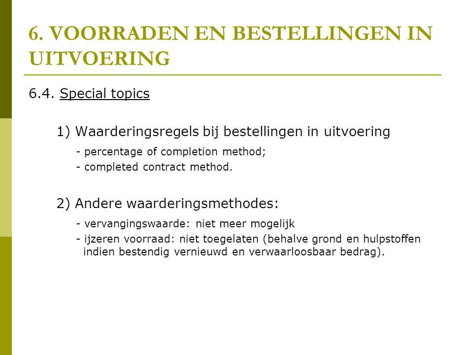 6. VOORRADEN EN BESTELLINGEN IN UITVOERING 6.4. Special topics 1) Waarderingsregels bij bestellingen in uitvoering - percentage of completion method;