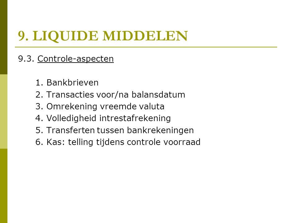 9. LIQUIDE MIDDELEN 9.3. Controle-aspecten 1. Bankbrieven 2. Transacties voor/na balansdatum 3. Omrekening vreemde valuta 4. Volledigheid intrestafrek