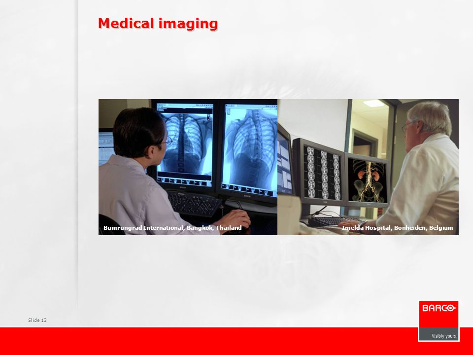 Slide 13 Medical imaging Bumrungrad International, Bangkok, ThailandImelda Hospital, Bonheiden, Belgium