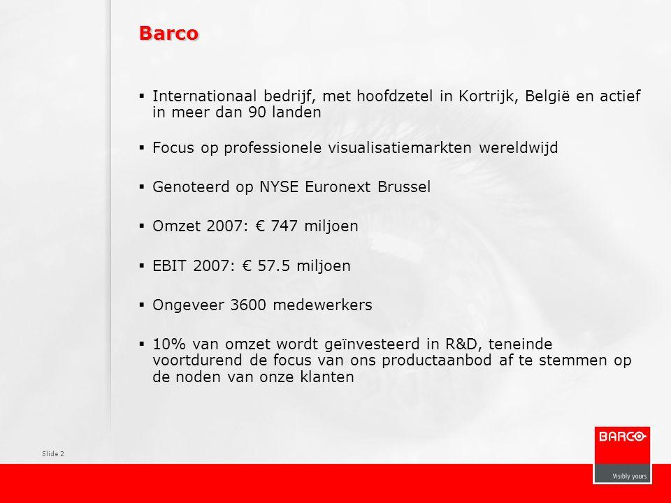 Slide 2 Barco  Internationaal bedrijf, met hoofdzetel in Kortrijk, België en actief in meer dan 90 landen  Focus op professionele visualisatiemarkte