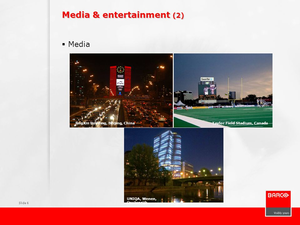 Slide 6 Media & entertainment (2)  Media Taylor Field Stadium, Canada UNIQA, Wenen, Oostenrijk JingXin building, Beijing, China