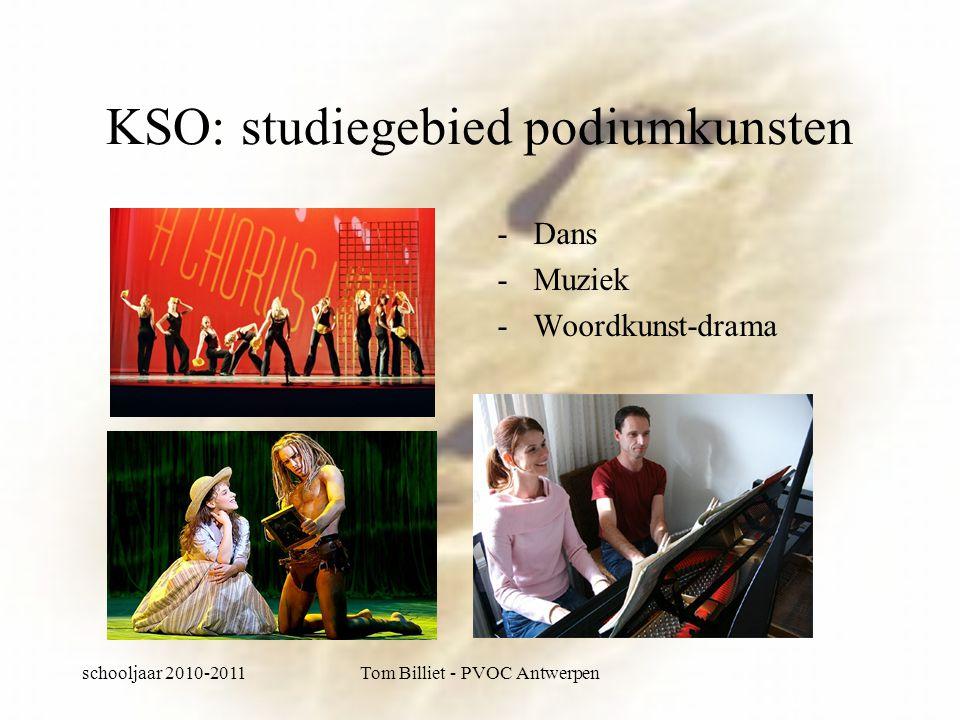 schooljaar 2010-2011Tom Billiet - PVOC Antwerpen KSO: studiegebied podiumkunsten -Dans -Muziek -Woordkunst-drama
