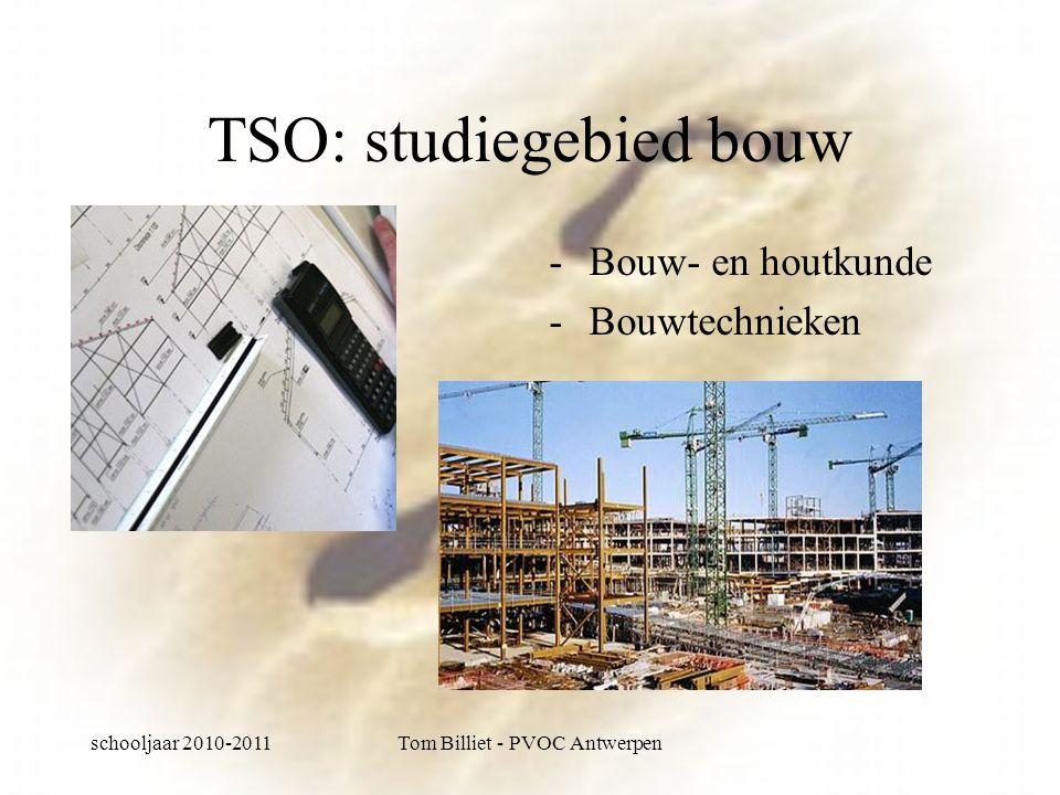 schooljaar 2010-2011Tom Billiet - PVOC Antwerpen TSO: studiegebied bouw -Bouw- en houtkunde -Bouwtechnieken