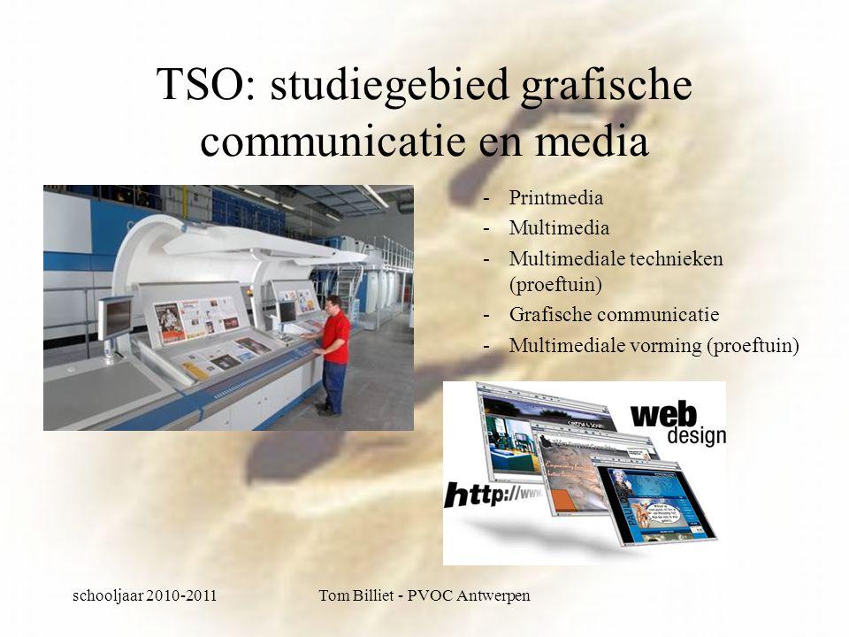 schooljaar 2010-2011Tom Billiet - PVOC Antwerpen TSO: studiegebied grafische communicatie en media -Printmedia -Multimedia -Multimediale technieken (proeftuin) -Grafische communicatie -Multimediale vorming (proeftuin)