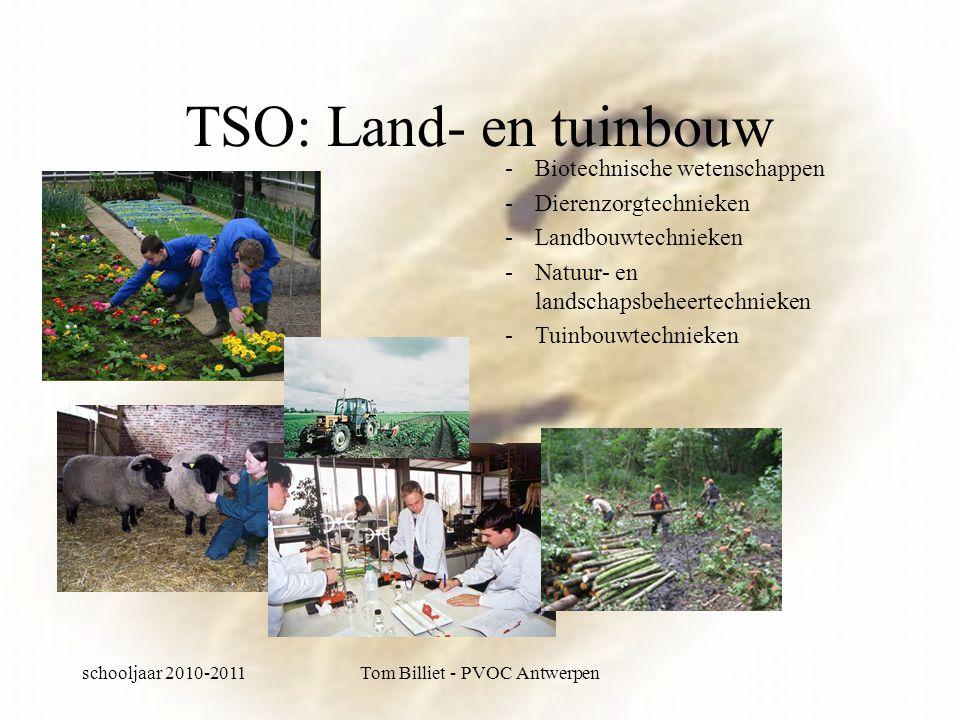 schooljaar 2010-2011Tom Billiet - PVOC Antwerpen TSO: Land- en tuinbouw -Biotechnische wetenschappen -Dierenzorgtechnieken -Landbouwtechnieken -Natuur- en landschapsbeheertechnieken -Tuinbouwtechnieken