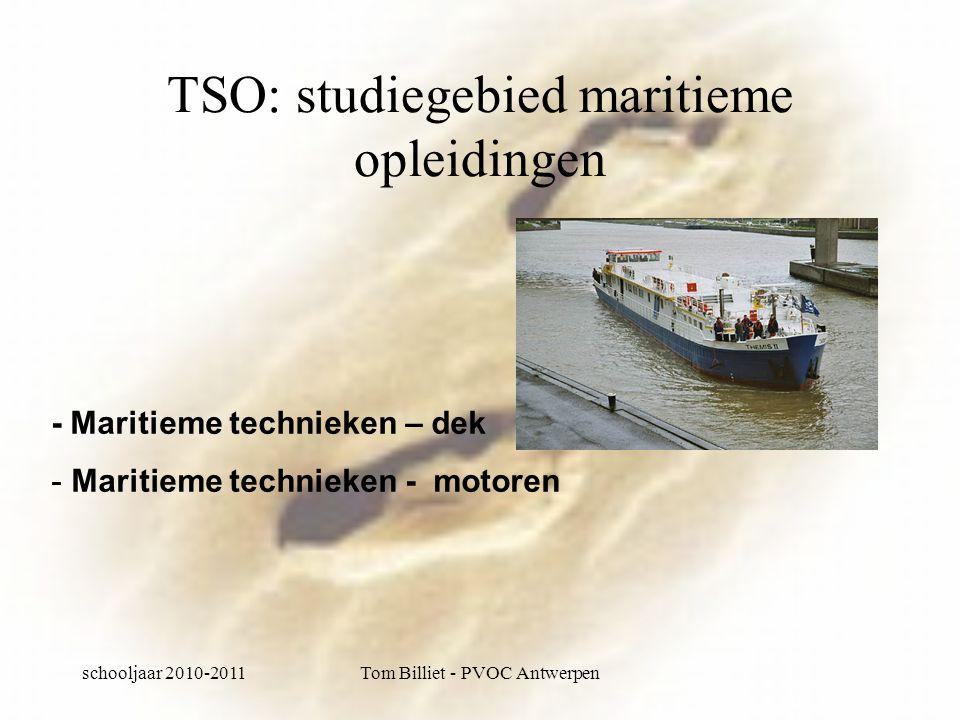 schooljaar 2010-2011Tom Billiet - PVOC Antwerpen TSO: studiegebied maritieme opleidingen - Maritieme technieken – dek - Maritieme technieken - motoren