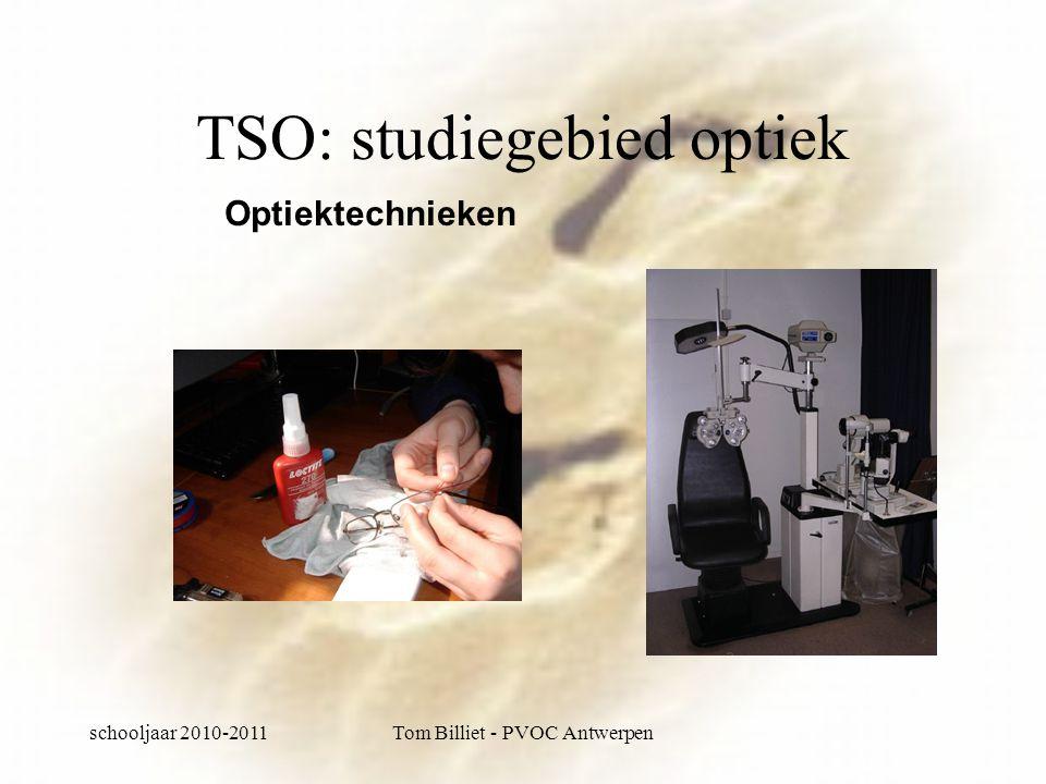 schooljaar 2010-2011Tom Billiet - PVOC Antwerpen TSO: studiegebied optiek Optiektechnieken