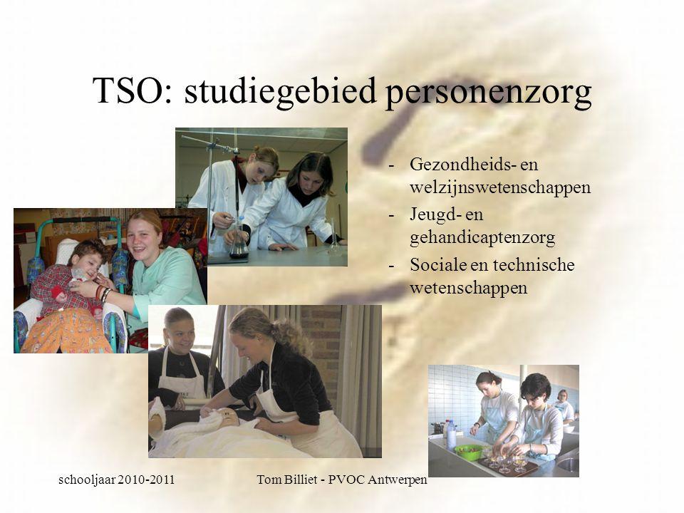 schooljaar 2010-2011Tom Billiet - PVOC Antwerpen TSO: studiegebied personenzorg -Gezondheids- en welzijnswetenschappen -Jeugd- en gehandicaptenzorg -Sociale en technische wetenschappen