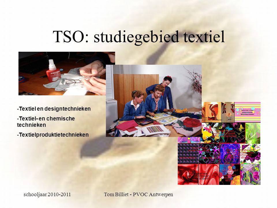 schooljaar 2010-2011Tom Billiet - PVOC Antwerpen TSO: studiegebied textiel -Textiel en designtechnieken -Textiel- en chemische technieken -Textielproduktietechnieken