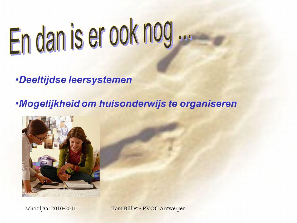 schooljaar 2010-2011Tom Billiet - PVOC Antwerpen •Deeltijdse leersystemen •Mogelijkheid om huisonderwijs te organiseren