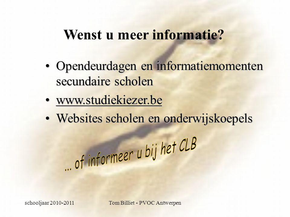schooljaar 2010-2011Tom Billiet - PVOC Antwerpen Wenst u meer informatie.