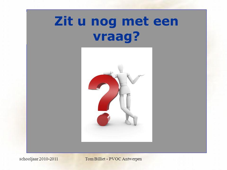 schooljaar 2010-2011Tom Billiet - PVOC Antwerpen Zit u nog met een vraag