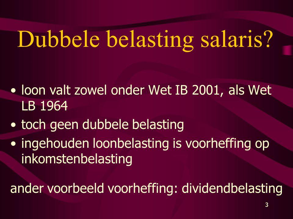 3 Dubbele belasting salaris? •loon valt zowel onder Wet IB 2001, als Wet LB 1964 •toch geen dubbele belasting •ingehouden loonbelasting is voorheffing