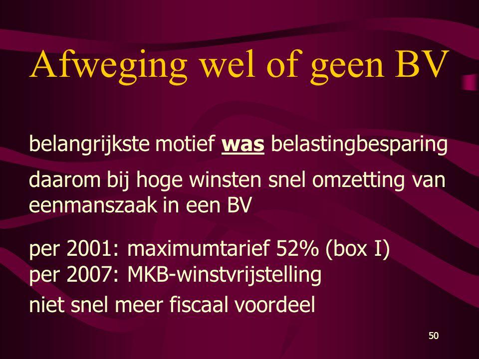 50 Afweging wel of geen BV belangrijkste motief was belastingbesparing daarom bij hoge winsten snel omzetting van eenmanszaak in een BV per 2001: maxi