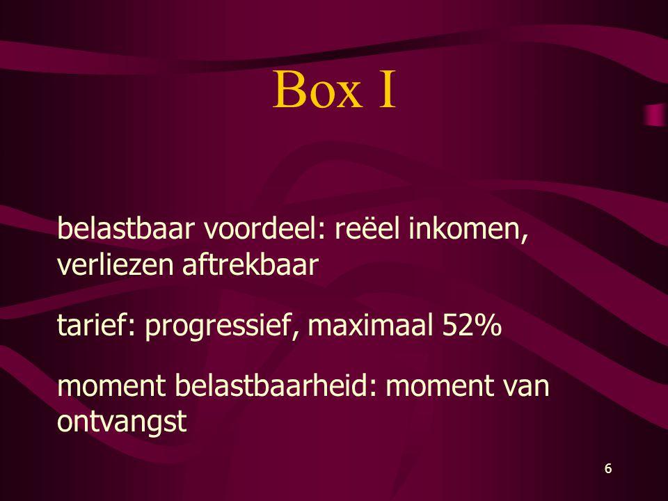 7 Box II belast: voordelen uit aanmerkelijk belang belastbaar voordeel: reëel inkomen, verliezen aftrekbaar vast tarief: 25% moment belastbaarheid: moment van ontvangst of vervreemding