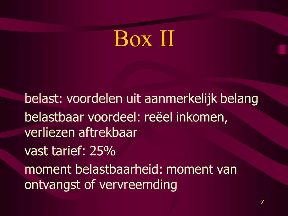 7 Box II belast: voordelen uit aanmerkelijk belang belastbaar voordeel: reëel inkomen, verliezen aftrekbaar vast tarief: 25% moment belastbaarheid: mo