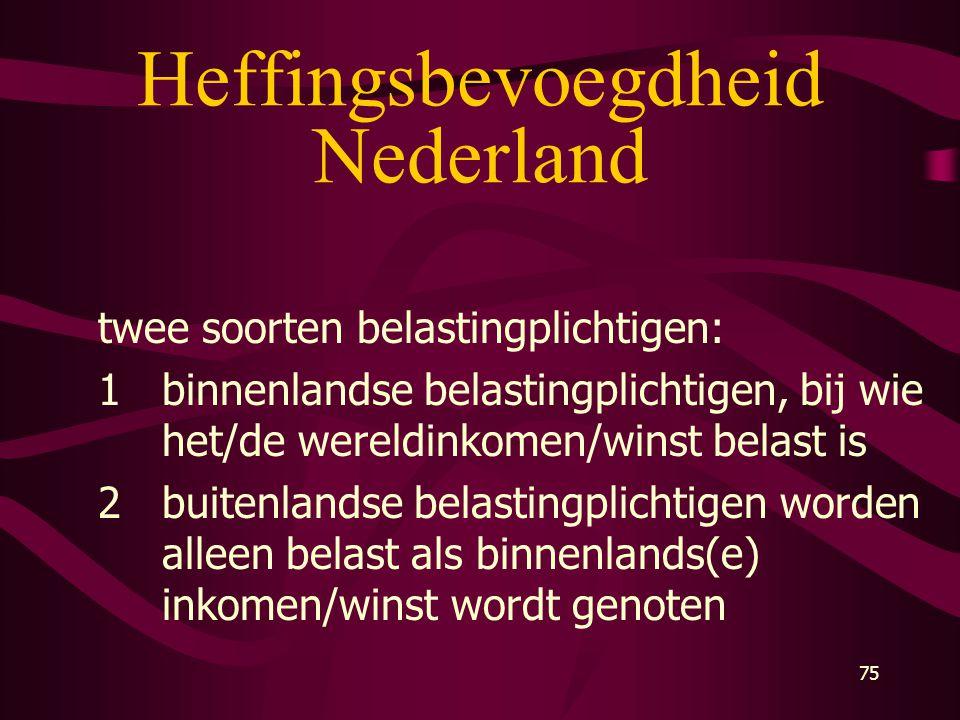 75 Heffingsbevoegdheid Nederland twee soorten belastingplichtigen: 1binnenlandse belastingplichtigen, bij wie het/de wereldinkomen/winst belast is 2bu