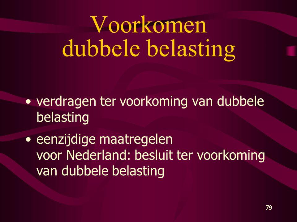 79 Voorkomen dubbele belasting •verdragen ter voorkoming van dubbele belasting •eenzijdige maatregelen voor Nederland: besluit ter voorkoming van dubb