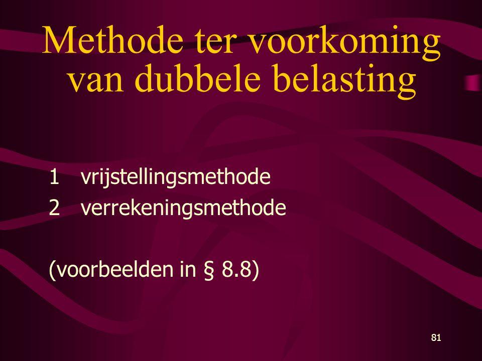 81 Methode ter voorkoming van dubbele belasting 1vrijstellingsmethode 2verrekeningsmethode (voorbeelden in § 8.8)
