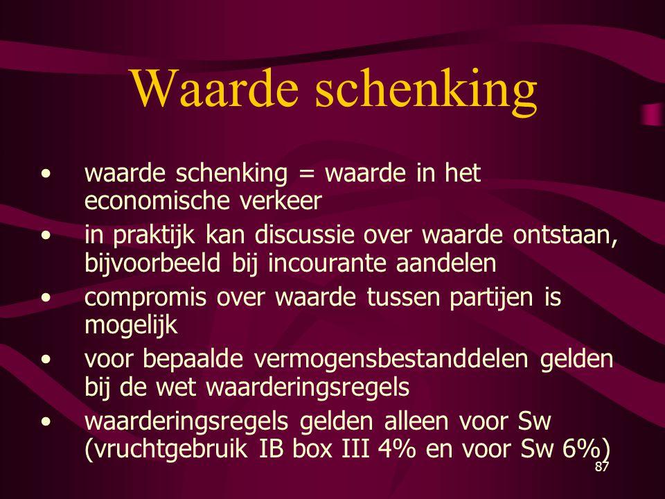 87 Waarde schenking •waarde schenking = waarde in het economische verkeer •in praktijk kan discussie over waarde ontstaan, bijvoorbeeld bij incourante