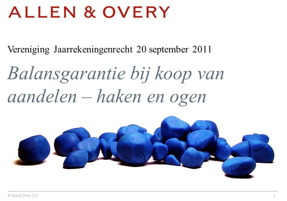 © Allen & Overy 2011 1 Vereniging Jaarrekeningenrecht 20 september 2011 Balansgarantie bij koop van aandelen – haken en ogen
