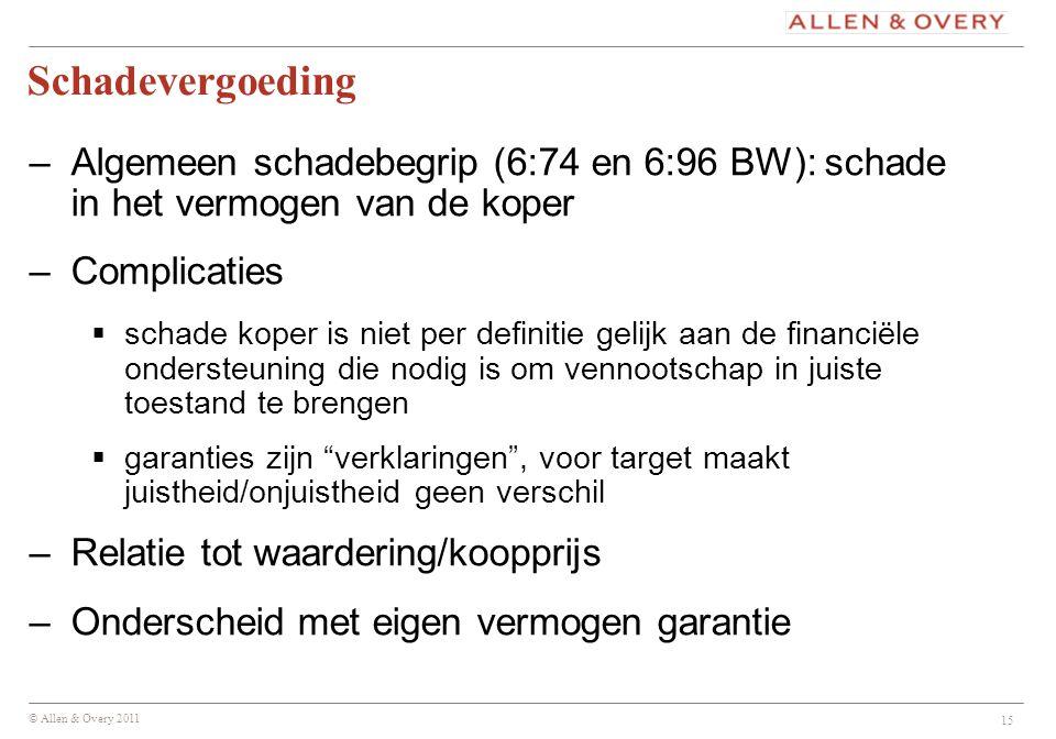 © Allen & Overy 2011 15 Schadevergoeding –Algemeen schadebegrip (6:74 en 6:96 BW): schade in het vermogen van de koper –Complicaties  schade koper is