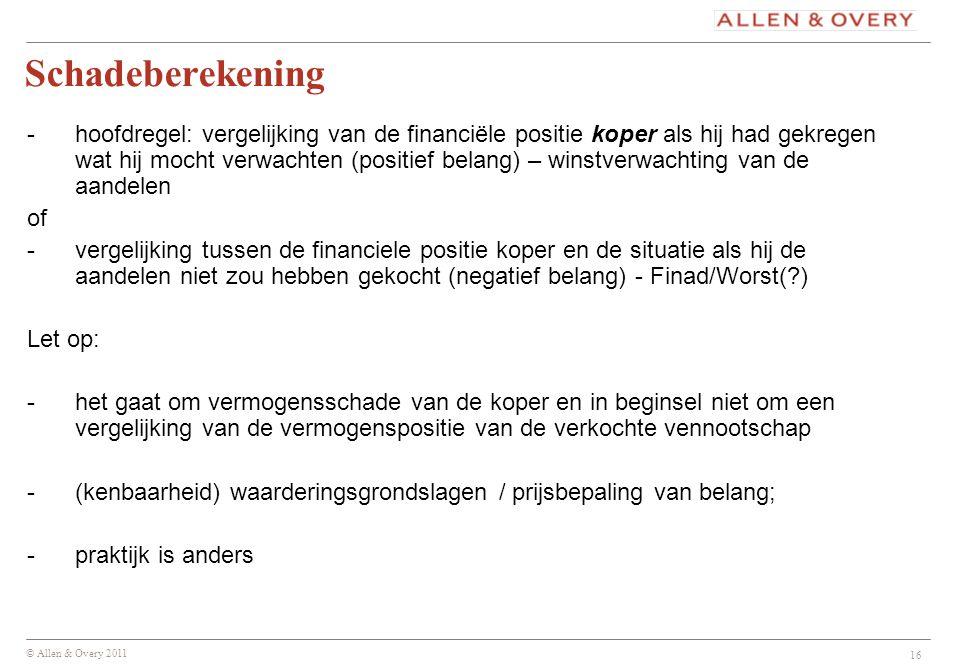 © Allen & Overy 2011 16 Schadeberekening -hoofdregel: vergelijking van de financiële positie koper als hij had gekregen wat hij mocht verwachten (posi