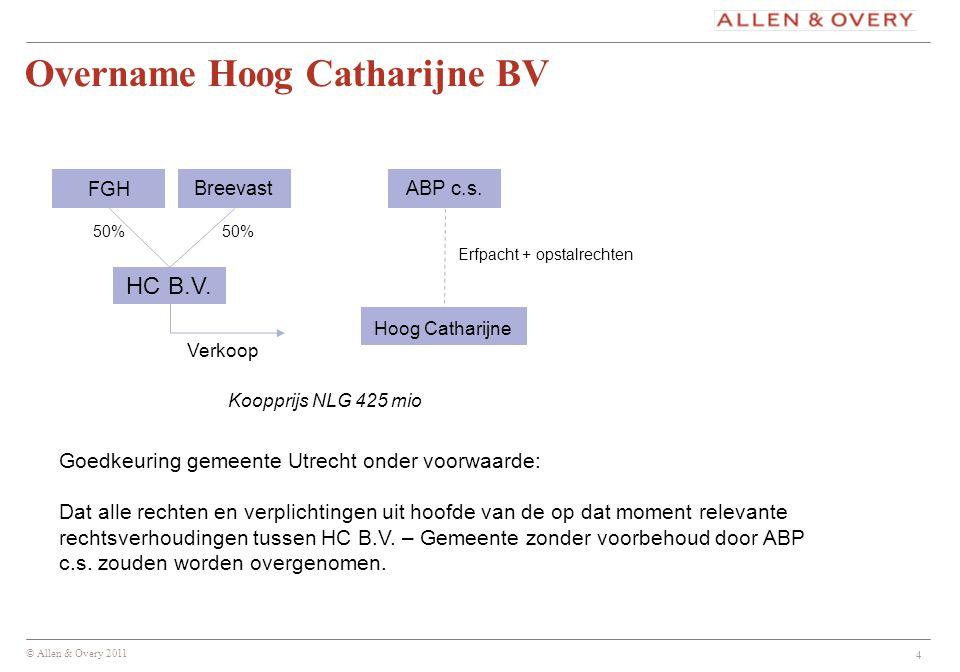 © Allen & Overy 2011 4 Koopprijs NLG 425 mio Goedkeuring gemeente Utrecht onder voorwaarde: Dat alle rechten en verplichtingen uit hoofde van de op da