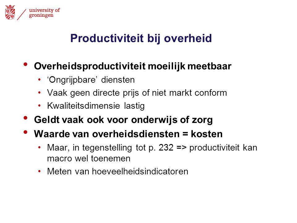 Productiviteit bij overheid • Overheidsproductiviteit moeilijk meetbaar •'Ongrijpbare' diensten •Vaak geen directe prijs of niet markt conform •Kwalit