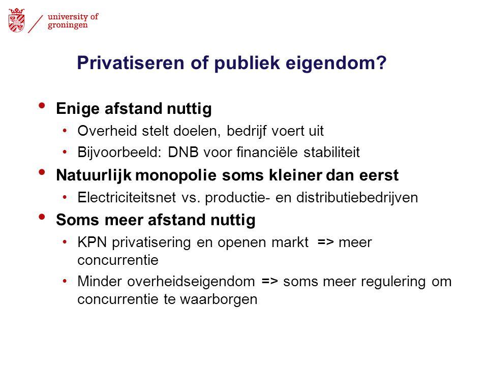 Privatiseren of publiek eigendom? • Enige afstand nuttig •Overheid stelt doelen, bedrijf voert uit •Bijvoorbeeld: DNB voor financiële stabiliteit • Na