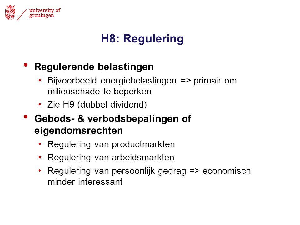 H8: Regulering • Regulerende belastingen •Bijvoorbeeld energiebelastingen => primair om milieuschade te beperken •Zie H9 (dubbel dividend) • Gebods- &