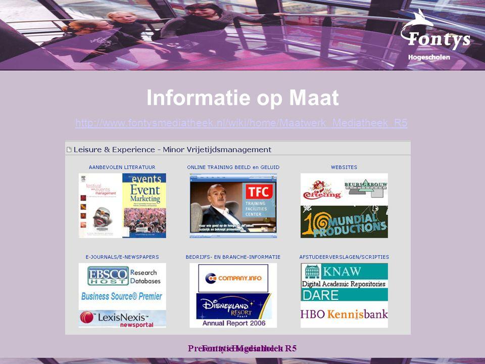 Fontys HogescholenPresentatie Mediatheek R5 Informatie op Maat http://www.fontysmediatheek.nl/wiki/home/Maatwerk_Mediatheek_R5