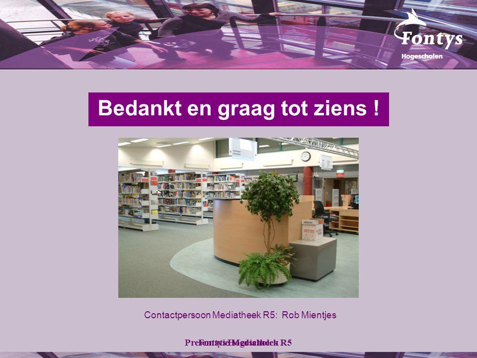 Fontys HogescholenPresentatie Mediatheek R5 Bedankt en graag tot ziens .