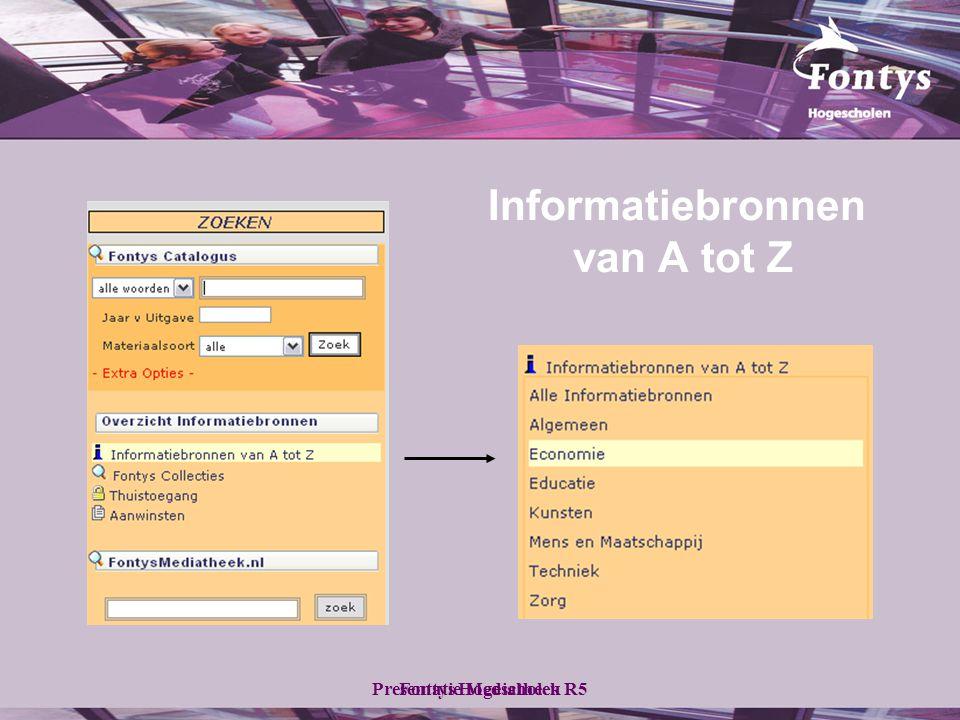 Fontys HogescholenPresentatie Mediatheek R5 Informatiebronnen van A tot Z
