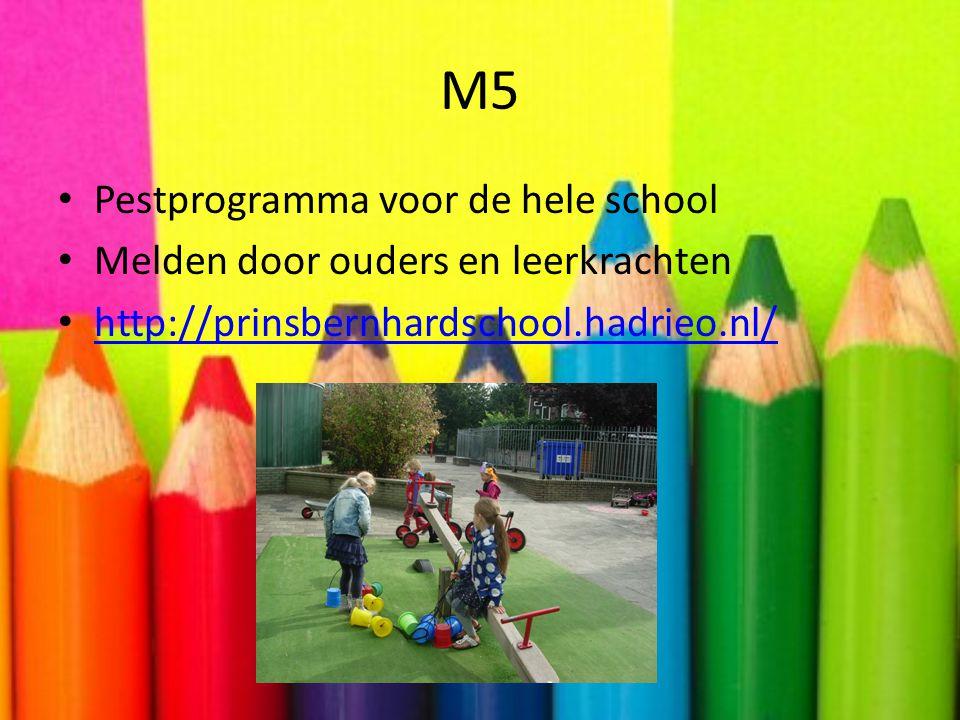 M5 • Pestprogramma voor de hele school • Melden door ouders en leerkrachten • http://prinsbernhardschool.hadrieo.nl/ http://prinsbernhardschool.hadrie