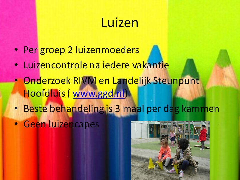Luizen • Per groep 2 luizenmoeders • Luizencontrole na iedere vakantie • Onderzoek RIVM en Landelijk Steunpunt Hoofdluis ( www.ggd.nl)www.ggd.nl • Bes