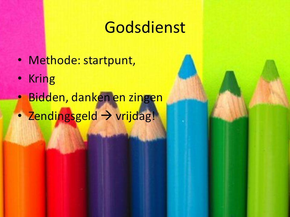 Godsdienst • Methode: startpunt, • Kring • Bidden, danken en zingen • Zendingsgeld  vrijdag!
