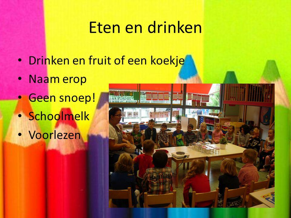Eten en drinken • Drinken en fruit of een koekje • Naam erop • Geen snoep! • Schoolmelk • Voorlezen