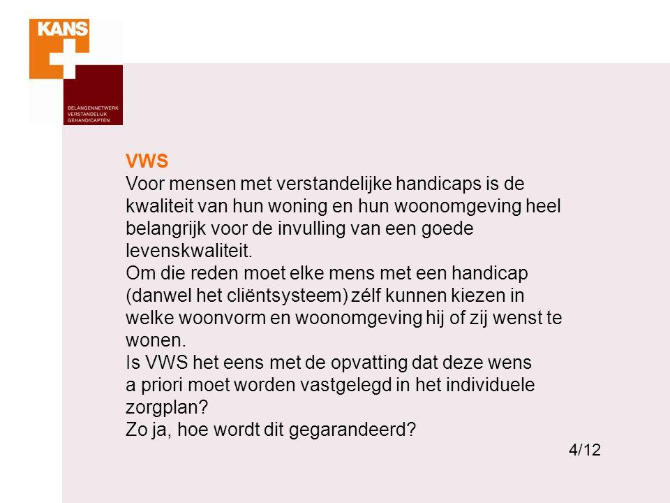 4 VWS Voor mensen met verstandelijke handicaps is de kwaliteit van hun woning en hun woonomgeving heel belangrijk voor de invulling van een goede levenskwaliteit.