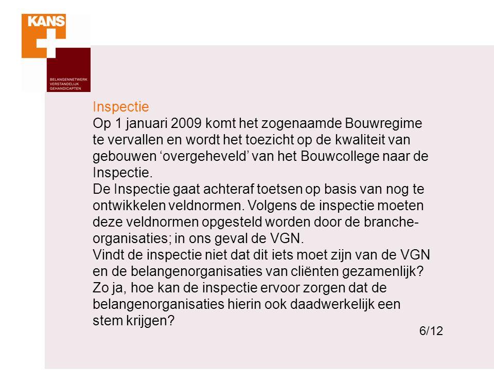 6 Inspectie Op 1 januari 2009 komt het zogenaamde Bouwregime te vervallen en wordt het toezicht op de kwaliteit van gebouwen 'overgeheveld' van het Bouwcollege naar de Inspectie.