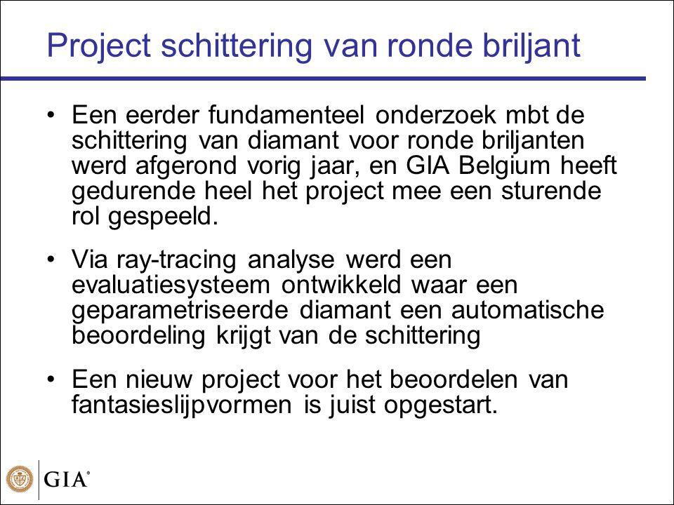 Project schittering van ronde briljant •Een eerder fundamenteel onderzoek mbt de schittering van diamant voor ronde briljanten werd afgerond vorig jaar, en GIA Belgium heeft gedurende heel het project mee een sturende rol gespeeld.